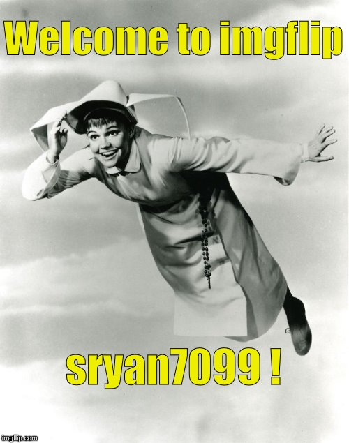 The Flying Nun | Welcome to imgflip sryan7099 ! | image tagged in the flying nun | made w/ Imgflip meme maker