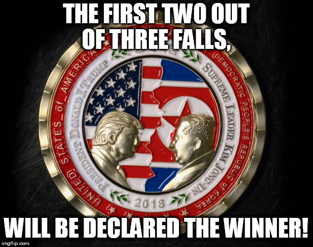 Wrestle mania! | THE FIRST TWO OUT OF THREE FALLS, WILL BE DECLARED THE WINNER! | image tagged in political meme,politics lol,wrestlemania,funny meme | made w/ Imgflip meme maker