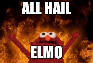 all hail hell elmo |  ALL HAIL; ELMO | image tagged in all hail hell elmo,memes | made w/ Imgflip meme maker