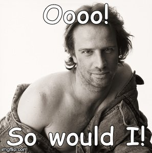 Lambert sexy | Oooo! So would I! | image tagged in lambert sexy | made w/ Imgflip meme maker