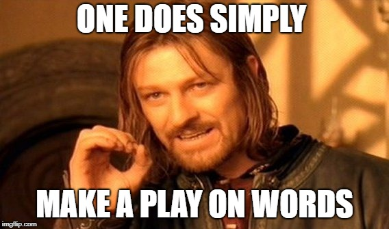 One Does Not Simply Meme | ONE DOES SIMPLY MAKE A PLAY ON WORDS | image tagged in memes,one does not simply,play on words | made w/ Imgflip meme maker