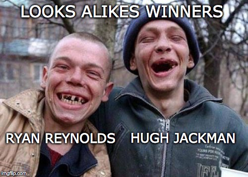 RYAN REYNOLDS HUGH JACKMAN LOOKS ALIKES WINNERS | made w/ Imgflip meme maker