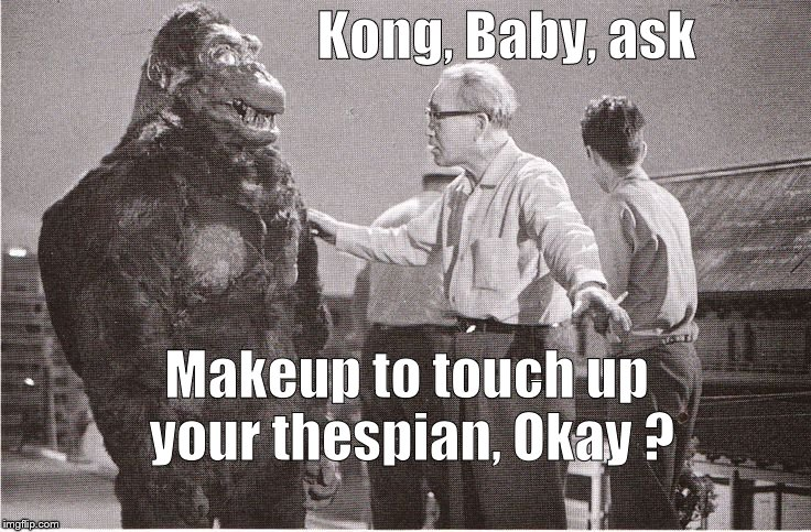 Ishii-san, acting on a tip from RTW, sends Kong to get his thespian polish touched up. | Kong, Baby, ask Makeup to touch up your thespian, Okay ? | image tagged in kong with director,thespian,thespian polish,what every acto needs and desires,rtw,douglie | made w/ Imgflip meme maker