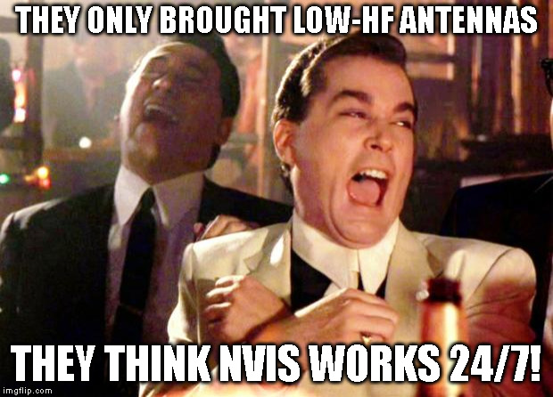 Goodfellas Laugh | THEY ONLY BROUGHT LOW-HF ANTENNAS THEY THINK NVIS WORKS 24/7! | image tagged in goodfellas laugh | made w/ Imgflip meme maker
