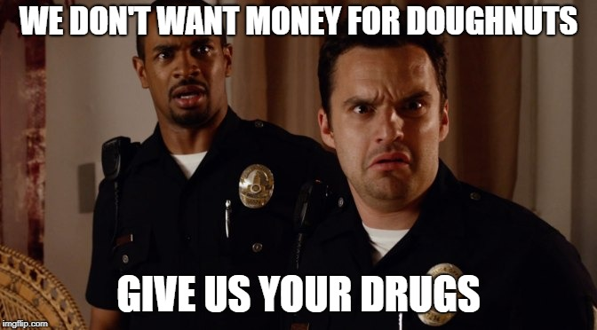 WE DON'T WANT MONEY FOR DOUGHNUTS GIVE US YOUR DRUGS | made w/ Imgflip meme maker