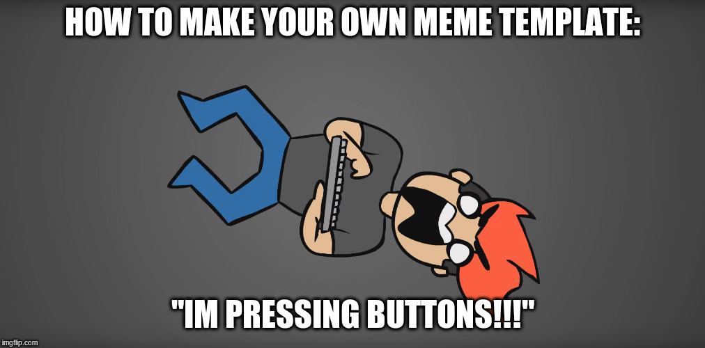 "HOW TO MAKE YOUR OWN MEME TEMPLATE: ""IM PRESSING BUTTONS!!!"" 