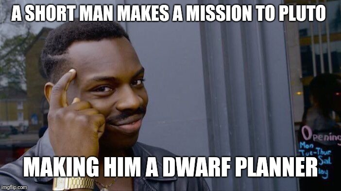 Roll Safe Think About It Meme | A SHORT MAN MAKES A MISSION TO PLUTO MAKING HIM A DWARF PLANNER | image tagged in memes,roll safe think about it | made w/ Imgflip meme maker
