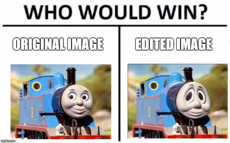 Who Would Win? | ORIGINAL IMAGE EDITED IMAGE | image tagged in memes,who would win | made w/ Imgflip meme maker
