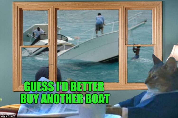 GUESS I'D BETTER BUY ANOTHER BOAT | made w/ Imgflip meme maker