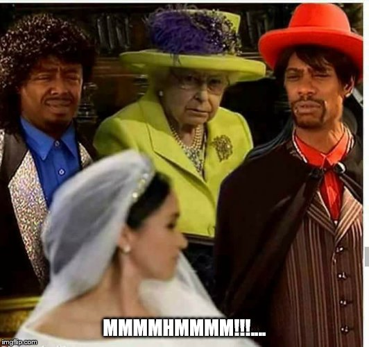 MMMMHMMMM!!!.... | image tagged in royal wedding | made w/ Imgflip meme maker
