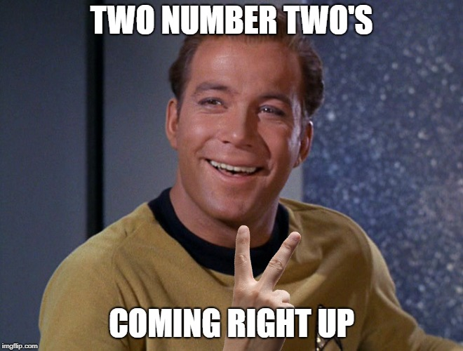 kirk | TWO NUMBER TWO'S COMING RIGHT UP | image tagged in kirk | made w/ Imgflip meme maker
