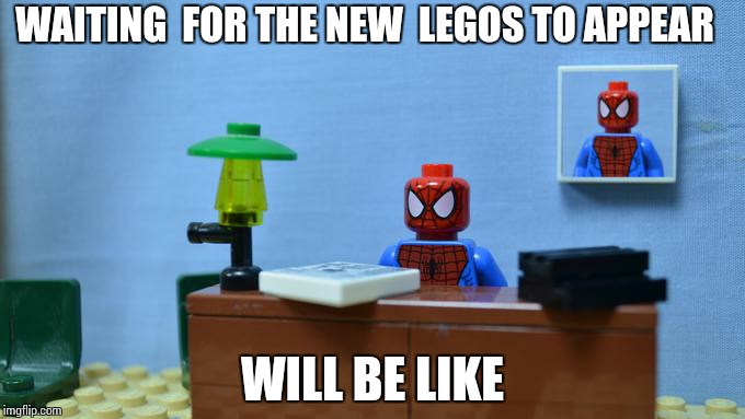 Lego Spiderman Desk |  WAITING  FOR THE NEW  LEGOS TO APPEAR; WILL BE LIKE | image tagged in lego spiderman desk | made w/ Imgflip meme maker