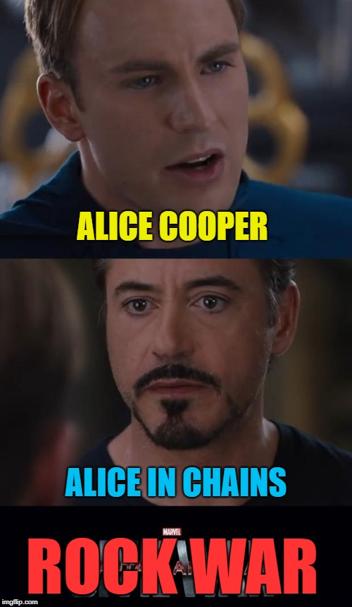 Marvel Rock War |  ALICE COOPER; ALICE IN CHAINS; ROCK WAR | image tagged in memes,marvel civil war,rock and roll,alice cooper,alice in chains | made w/ Imgflip meme maker