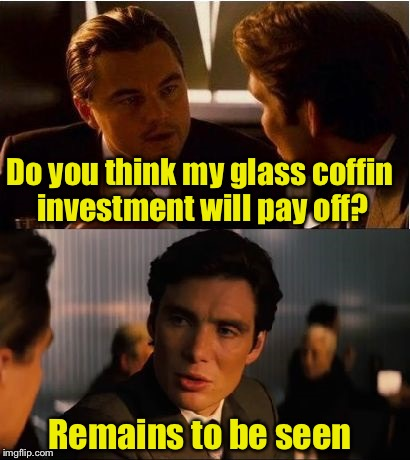 Dead Pun | Do you think my glass coffin investment will pay off? Remains to be seen | image tagged in inception first 2 frames,memes,bad pun,coffin | made w/ Imgflip meme maker