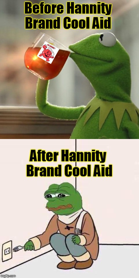 Get Right with the World...drink some Hannity Cool Aid  | Before Hannity Brand Cool Aid After Hannity Brand Cool Aid | image tagged in sean hannity,hannity,fox news,cool aid | made w/ Imgflip meme maker