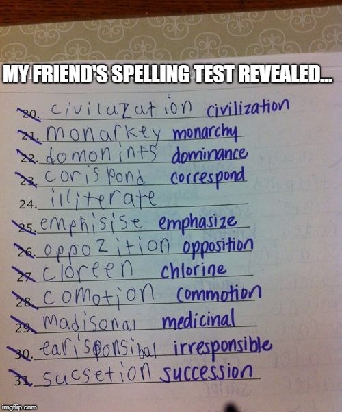 I have smart friends | MY FRIEND'S SPELLING TEST REVEALED... | image tagged in fail | made w/ Imgflip meme maker