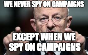 WE NEVER SPY ON CAMPAIGNS EXCEPT WHEN WE SPY ON CAMPAIGNS | image tagged in james clapper | made w/ Imgflip meme maker