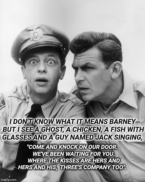 "The Ghost, Mr.  Chicken and Deputy Sheriff Barney Fife. | I DON'T KNOW WHAT IT MEANS BARNEY BUT I SEE A GHOST, A CHICKEN, A FISH WITH GLASSES AND A GUY NAMED JACK SINGING, ""COME AND KNOCK ON OUR DOO 