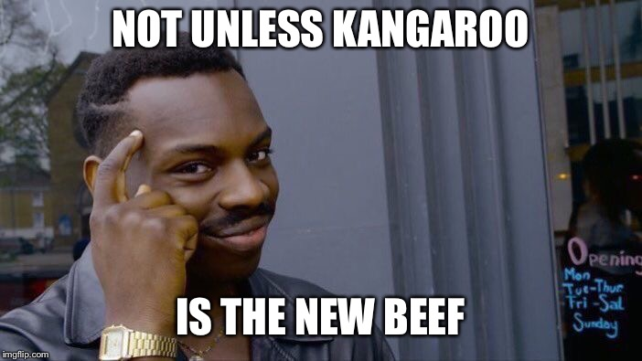 Roll Safe Think About It Meme | NOT UNLESS KANGAROO IS THE NEW BEEF | image tagged in memes,roll safe think about it | made w/ Imgflip meme maker