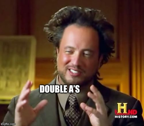 Ancient Aliens Meme | DOUBLE A'S | image tagged in memes,ancient aliens | made w/ Imgflip meme maker