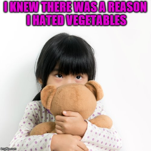 I KNEW THERE WAS A REASON I HATED VEGETABLES | made w/ Imgflip meme maker