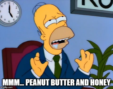 MMM... PEANUT BUTTER AND HONEY | made w/ Imgflip meme maker