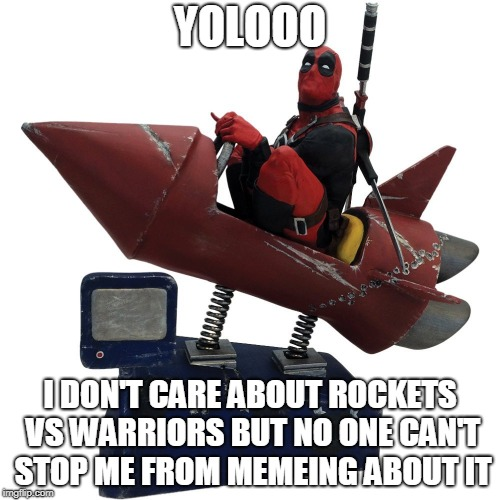 Give a like for  hugs and free chimichangas!*...(*There are no chimichangas) | YOLOOO I DON'T CARE ABOUT ROCKETS VS WARRIORS BUT NO ONE CAN'T STOP ME FROM MEMEING ABOUT IT | image tagged in memes,deadpool,rockets,warriors | made w/ Imgflip meme maker