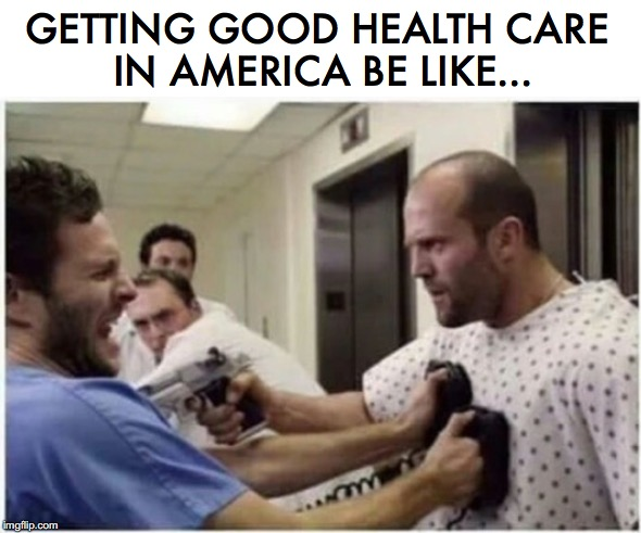 Healthcare Shock | GETTING GOOD HEALTH CARE IN AMERICA BE LIKE... | image tagged in healthcare,jason statham,medical,shocked | made w/ Imgflip meme maker