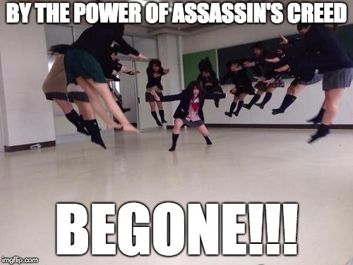By the power of Assassin's CReed | BY THE POWER OF ASSASSIN'S CREED BEGONE!!! | image tagged in japanese blast,assassin's creed,power | made w/ Imgflip meme maker