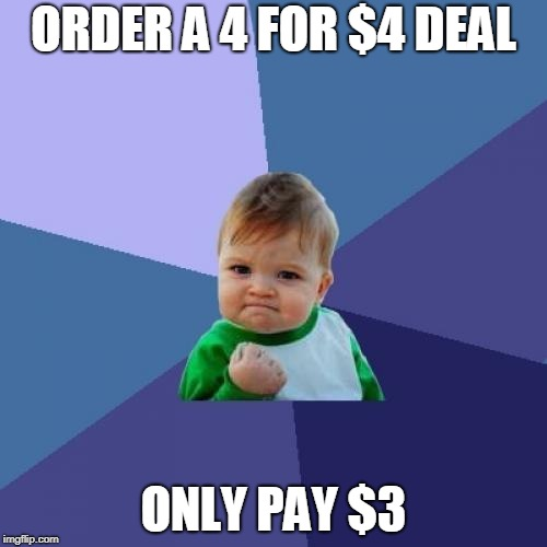 bad cashiers | ORDER A 4 FOR $4 DEAL ONLY PAY $3 | image tagged in memes,success kid | made w/ Imgflip meme maker