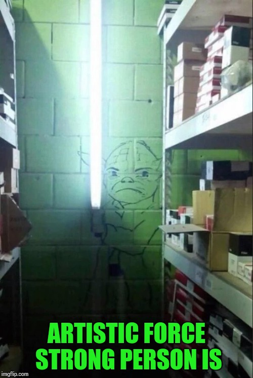 The light side | ARTISTIC FORCE STRONG PERSON IS | image tagged in yoda,light,pipe_picasso | made w/ Imgflip meme maker