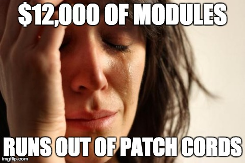 First World Problems Meme | $12,000 OF MODULES RUNS OUT OF PATCH CORDS | image tagged in memes,first world problems | made w/ Imgflip meme maker