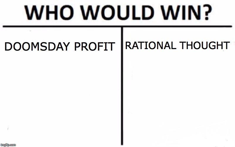 Who Would Win? Meme | DOOMSDAY PROFIT RATIONAL THOUGHT | image tagged in memes,who would win | made w/ Imgflip meme maker