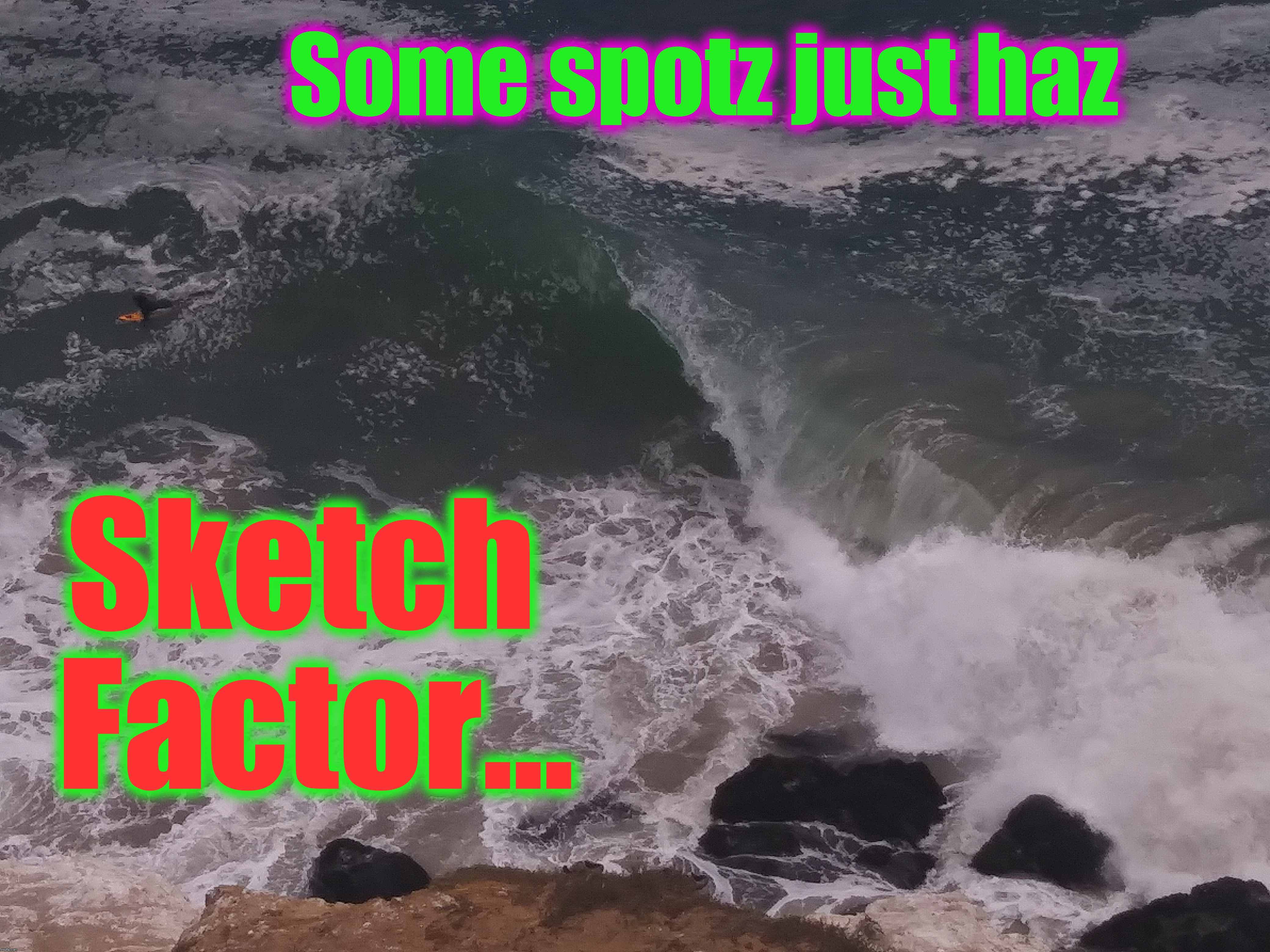 Where you're looking is where you're going... Don't look down.  | Some spotz just haz Sketch Factor... | image tagged in extreme sports,charlie don't surf,so i guess you can say things are getting pretty serious,memes,heavy,barrel racing | made w/ Imgflip meme maker