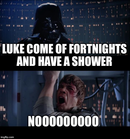 Star Wars No Meme | LUKE COME OF FORTNIGHTS AND HAVE A SHOWER NOOOOOOOOO | image tagged in memes,star wars no | made w/ Imgflip meme maker