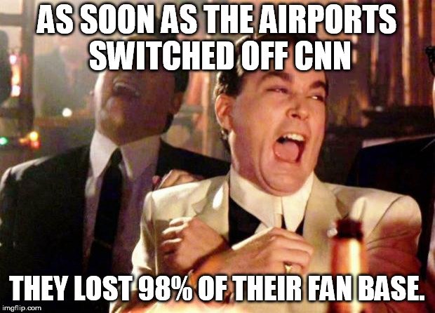 Wise guys laughing | AS SOON AS THE AIRPORTS SWITCHED OFF CNN THEY LOST 98% OF THEIR FAN BASE. | image tagged in wise guys laughing | made w/ Imgflip meme maker