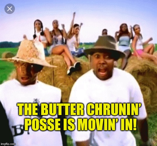 THE BUTTER CHRUNIN' POSSE IS MOVIN' IN! | made w/ Imgflip meme maker