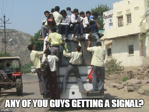 ANY OF YOU GUYS GETTING A SIGNAL? | made w/ Imgflip meme maker