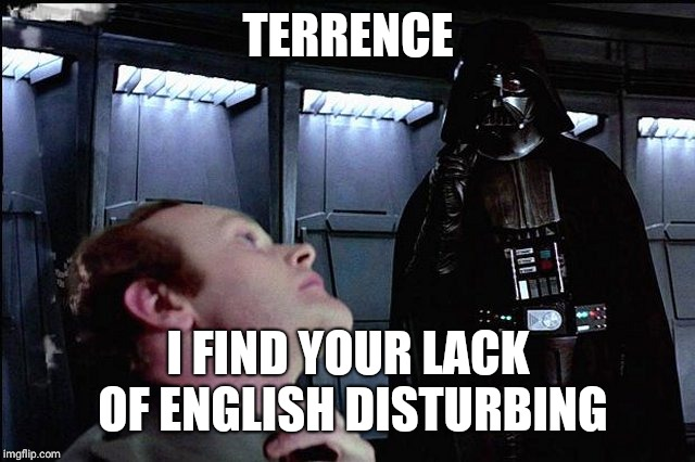 I find your lack of faith disturbing | TERRENCE I FIND YOUR LACK OF ENGLISH DISTURBING | image tagged in i find your lack of faith disturbing | made w/ Imgflip meme maker