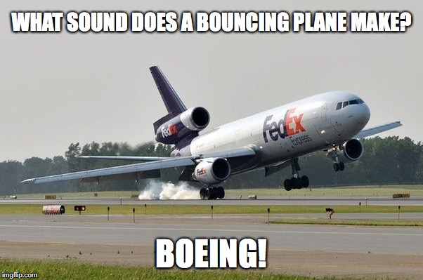 WHAT SOUND DOES A BOUNCING PLANE MAKE? BOEING! | image tagged in pun,airplane | made w/ Imgflip meme maker