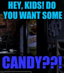 Chica Looking In Window FNAF | HEY, KIDS! DO YOU WANT SOME CANDY??! | image tagged in chica looking in window fnaf,candy,pedophile | made w/ Imgflip meme maker