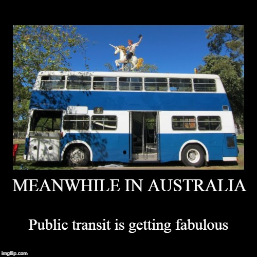 give 'er a sugar cube and she'll fly you to Queensland | MEANWHILE IN AUSTRALIA | Public transit is getting fabulous | image tagged in funny,demotivationals,meanwhile in australia,public transport,unicorn | made w/ Imgflip demotivational maker