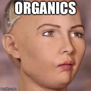 A1 | ORGANICS | image tagged in a1 | made w/ Imgflip meme maker