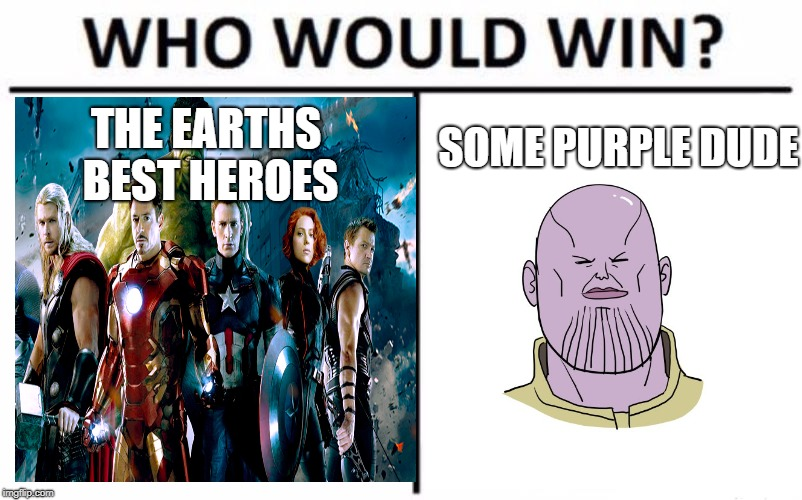 Who Would Win? Meme | THE EARTHS BEST HEROES SOME PURPLE DUDE | image tagged in memes,who would win | made w/ Imgflip meme maker