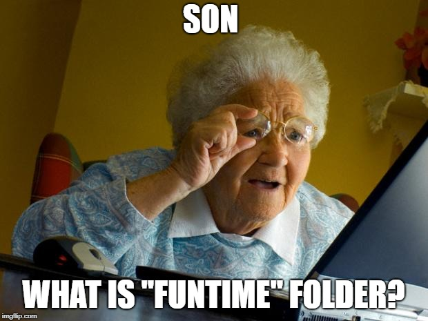 Old lady at computer finds the Internet | SON WHAT IS ''FUNTIME'' FOLDER? | image tagged in old lady at computer finds the internet | made w/ Imgflip meme maker