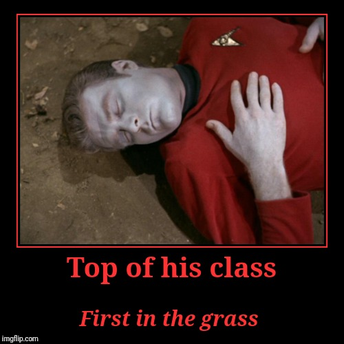 Welcome To Starfleet Academy's Security School! | Top of his class | First in the grass | image tagged in funny,demotivationals | made w/ Imgflip demotivational maker