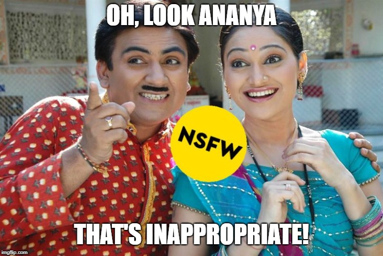 Oh look, that's inappropriate | OH, LOOK ANANYA THAT'S INAPPROPRIATE! | image tagged in oh look,that's inappropriate | made w/ Imgflip meme maker