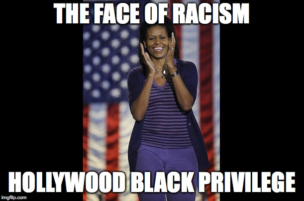 THE FACE OF RACISM HOLLYWOOD BLACK PRIVILEGE | image tagged in black privilege meme 2019 | made w/ Imgflip meme maker