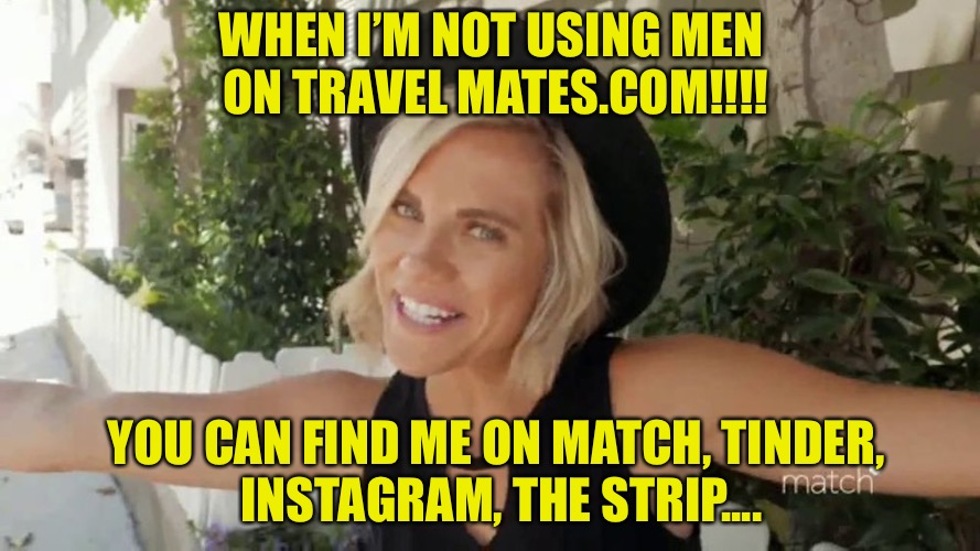 Women: Tech Geniuses  | WHEN I'M NOT USING MEN ON TRAVEL MATES.COM!!!! YOU CAN FIND ME ON MATCH, TINDER, INSTAGRAM, THE STRIP.... | image tagged in thot,hoes,hoe,match,tinder,red pill | made w/ Imgflip meme maker