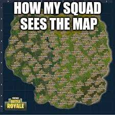 Tilted is still OP | HOW MY SQUAD SEES THE MAP | image tagged in fortnite meme | made w/ Imgflip meme maker